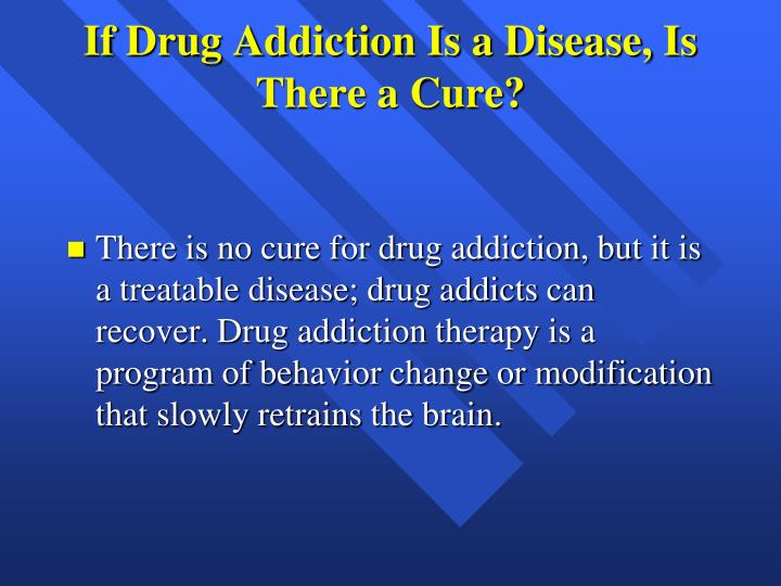 If Drug Addiction Is a Disease, Is There a Cure?