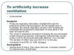 to artificially increase ventilation