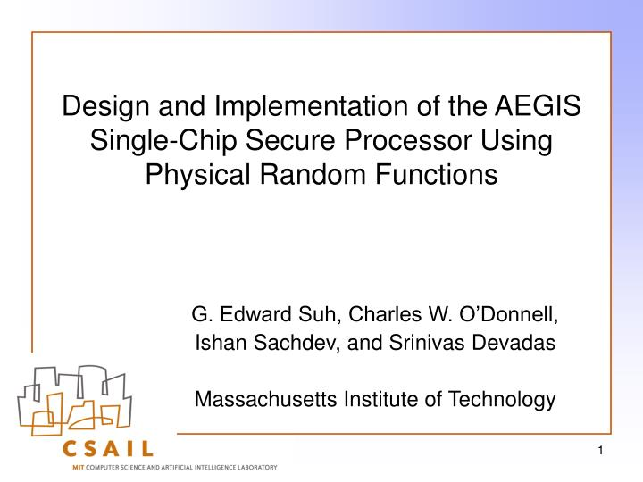 Design and implementation of the aegis single chip secure processor using physical random functions