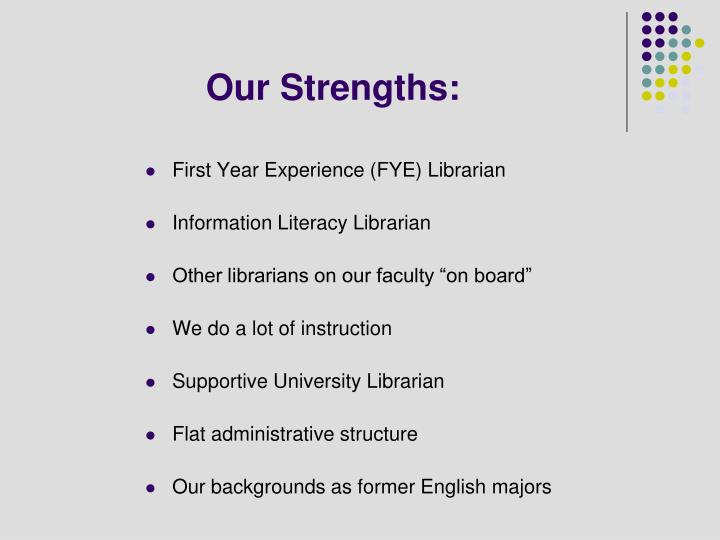 Our Strengths: