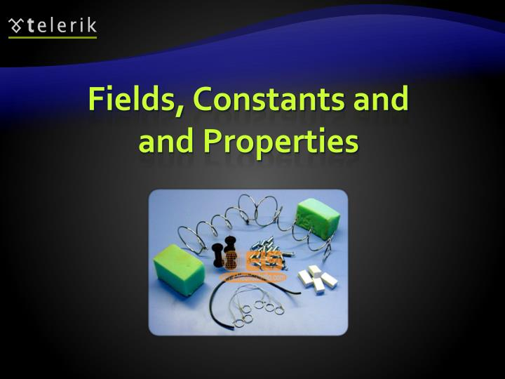 Fields, Constants and  and Properties