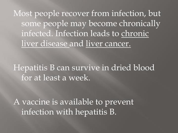 Most people recover from infection, but some people may become chronically infected. Infection leads to