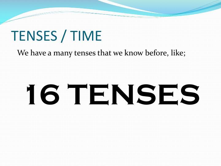 TENSES / TIME