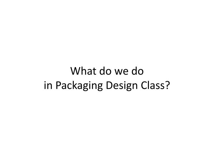 What do we do in packaging design class