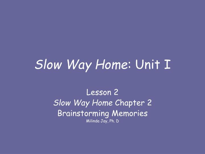 slow way home unit i n.