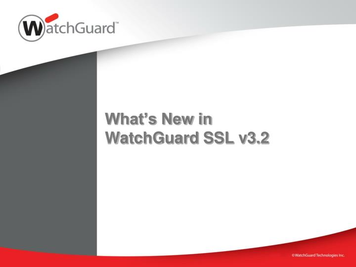 what s new in watchguard ssl v3 2 n.