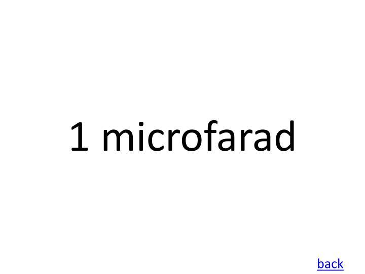 1 microfarad