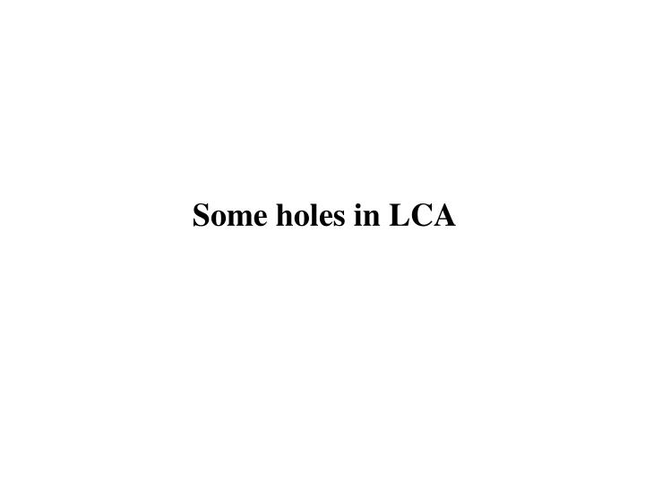 Some holes in LCA