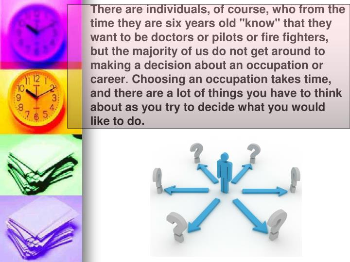 """There are individuals, of course, who from the time they are six years old """"know"""" that they want to ..."""