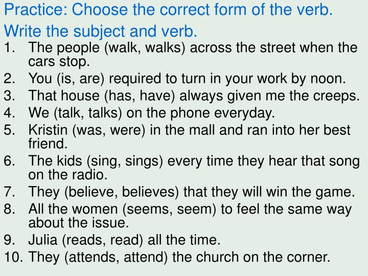 Practice: Choose the correct form of the verb. Write the subject and verb.