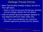 challenge process startup