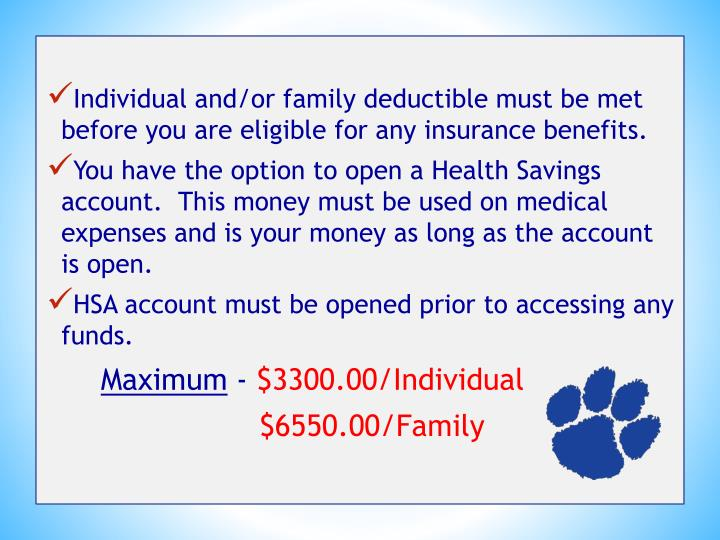Individual and/or family deductible must be met before you are eligible for any insurance benefits.