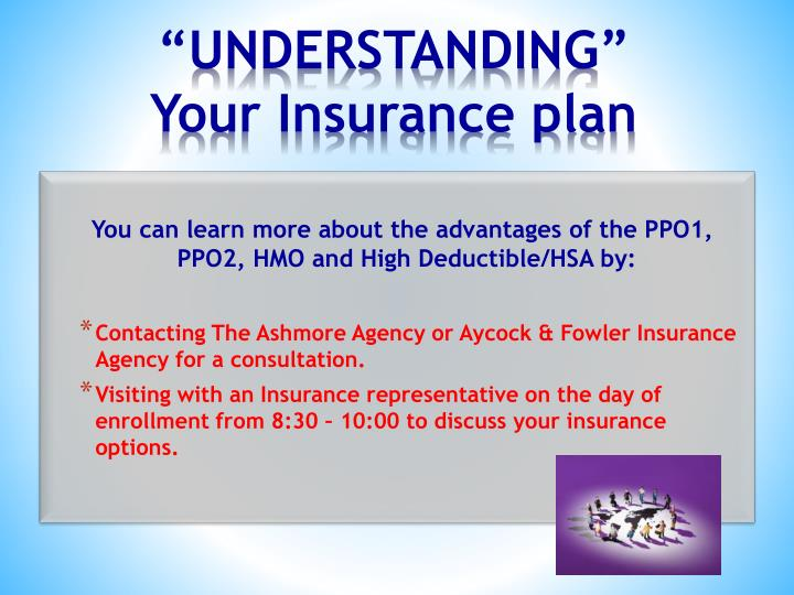 You can learn more about the advantages of the PPO1, PPO2, HMO and High Deductible/HSA by: