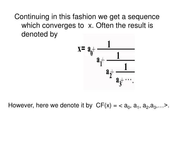 Continuing in this fashion we get a sequence which converges to  x. Often the result is denoted by