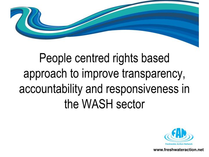 People centred rights based approach to improve transparency, accountability and responsiveness in the WASH sector
