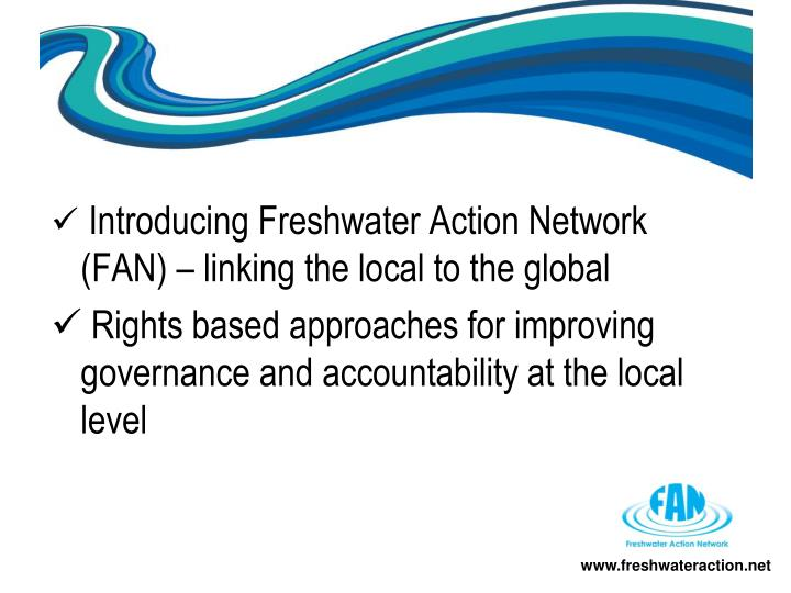 Introducing Freshwater Action Network (FAN) – linking the local to the global