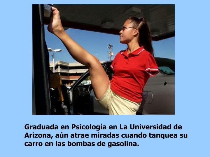 Graduada en Psicología en La Universidad de Arizona, aún atrae miradas cuando tanquea su carro en las bombas de gasolina.