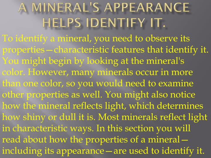 A mineral's appearance helps identify it.