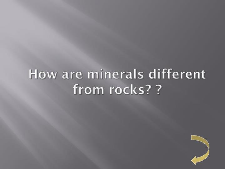 How are minerals different from rocks?