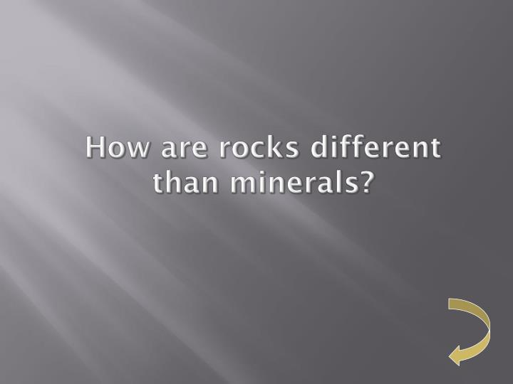 How are rocks different than minerals?