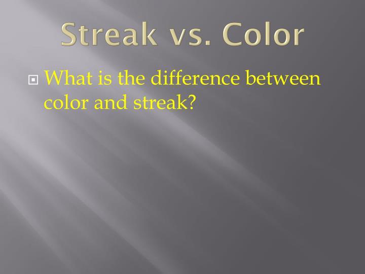 Streak vs. Color