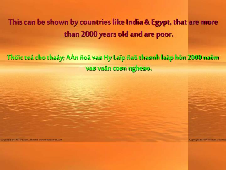 This can be shown by countries like India & Egypt, that are more than 2000 years old and are poor.
