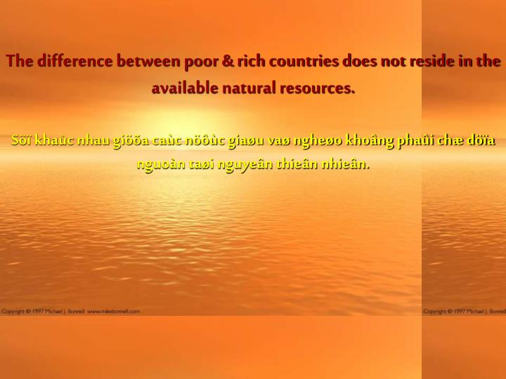 The difference between poor & rich countries does not reside in the available natural resources.