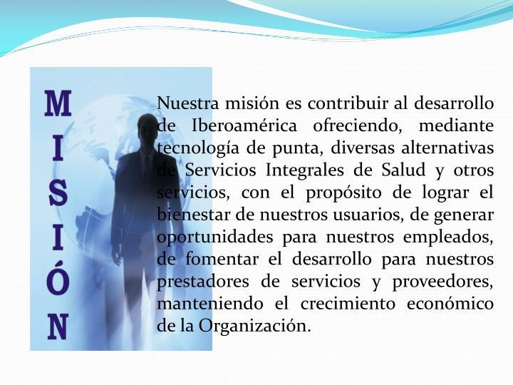Nuestra misión es contribuir al desarrollo de Iberoamérica ofreciendo, mediante tecnología de pun...