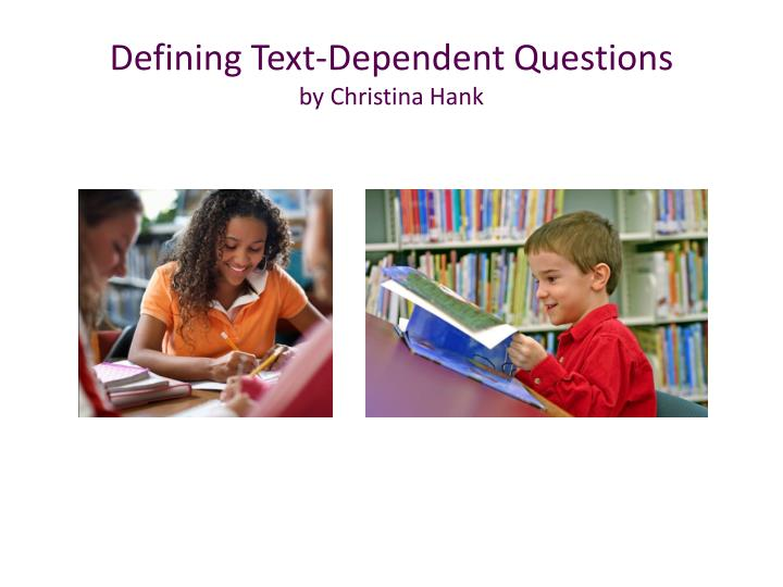 Defining text dependent questions by christina hank