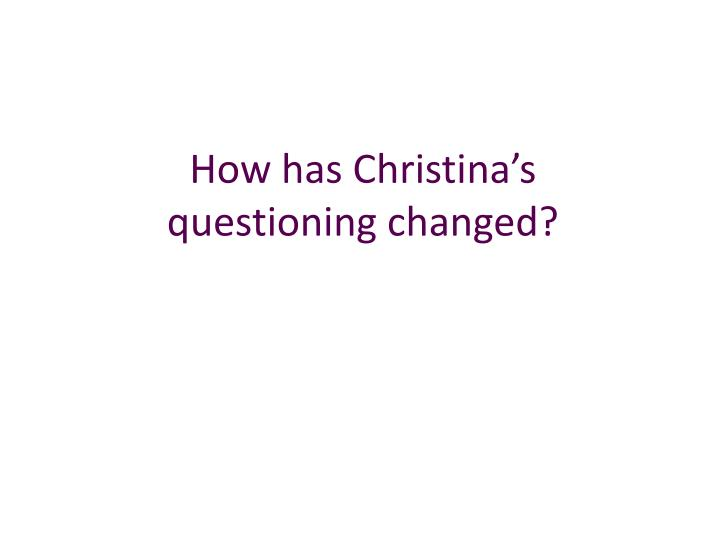 How has Christina'