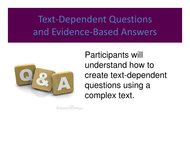 Text dependent questions and evidence based answers