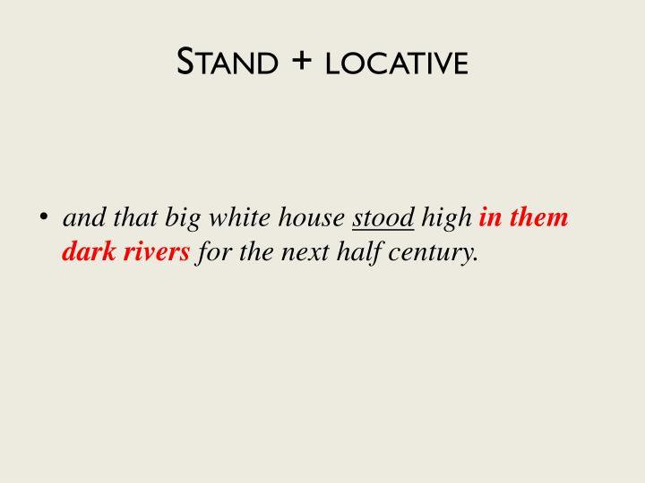 Stand + locative
