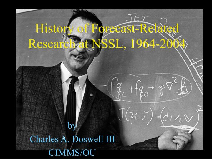 History of forecast related research at nssl 1964 2004