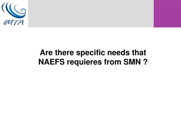Are there specific needs that NAEFS requieres from SMN ?