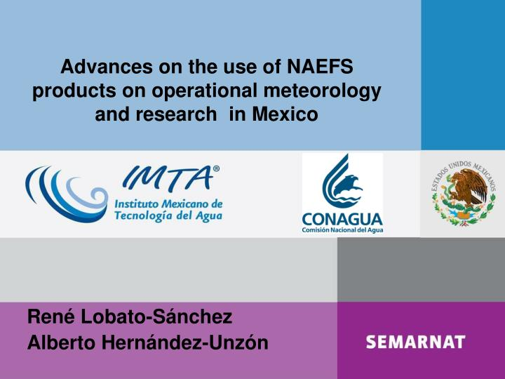 Advances on the use of NAEFS products on operational meteorology and research  in Mexico