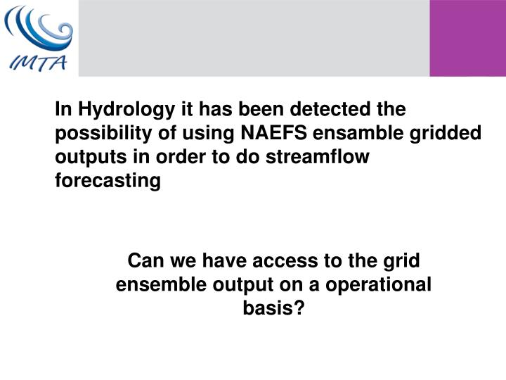 In Hydrology it has been detected the possibility of using NAEFS ensamble gridded outputs in order to do streamflow forecasting