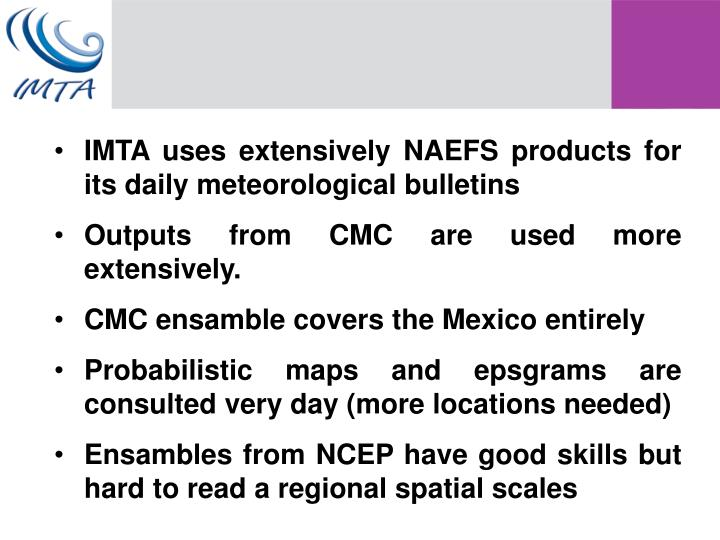 IMTA uses extensively NAEFS products for its daily meteorological bulletins