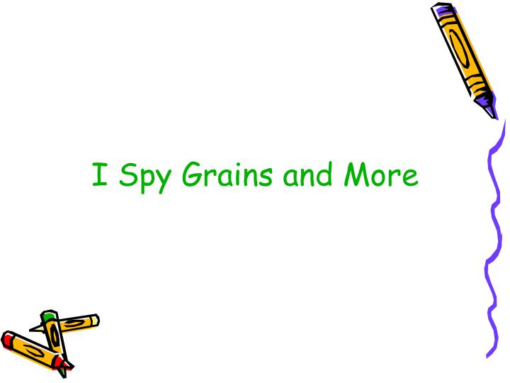 I Spy Grains and More