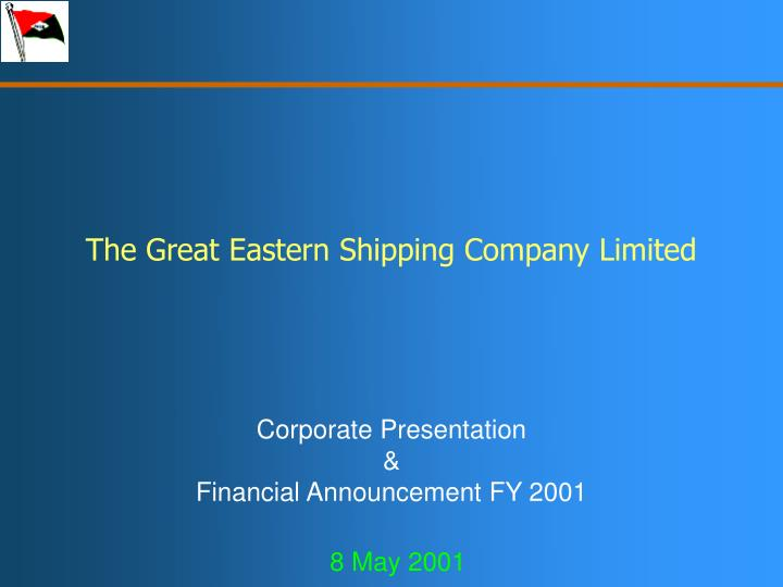 The great eastern shipping company limited corporate presentation financial announcement fy 2001