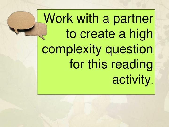 Work with a partner to create a high complexity question for this reading activity