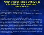 which of the following is unlikely to be affected by the renal impairment the case for e