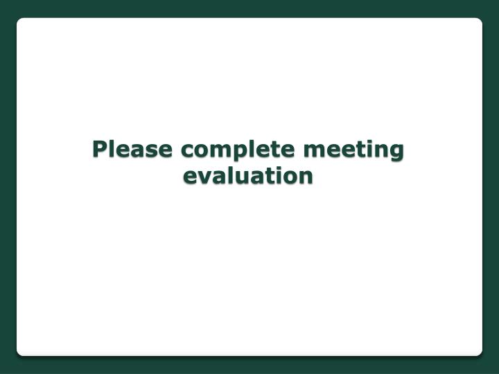 Please complete meeting evaluation