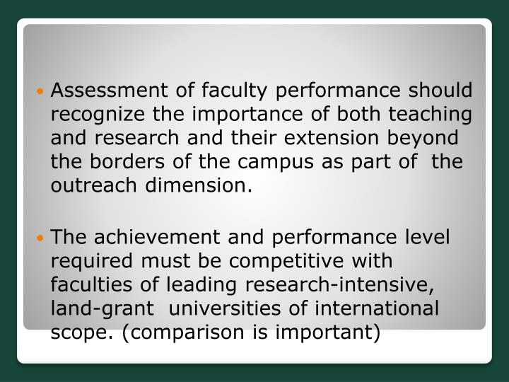 Assessment of faculty performance should recognize the importance of both teaching and research and their extension beyond the borders of the campus as part of  the outreach dimension.