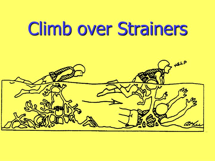 Climb over Strainers