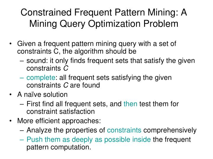 Constrained Frequent Pattern Mining: A Mining Query Optimization Problem