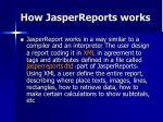 how jasperreports works