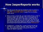 how jasperreports works2