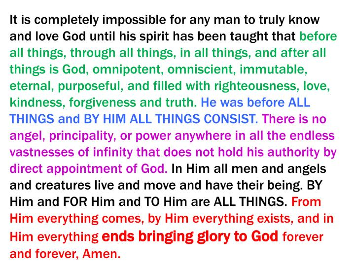 It is completely impossible for any man to truly know and love God until his spirit has been taught that