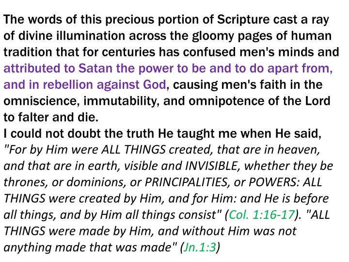 The words of this precious portion of Scripture cast a ray of divine illumination across the gloomy pages of human tradition that for centuries has confused men's minds and