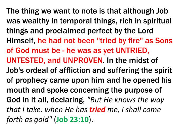 The thing we want to note is that although Job was wealthy in temporal things, rich in spiritual things and proclaimed perfect by the Lord Himself,